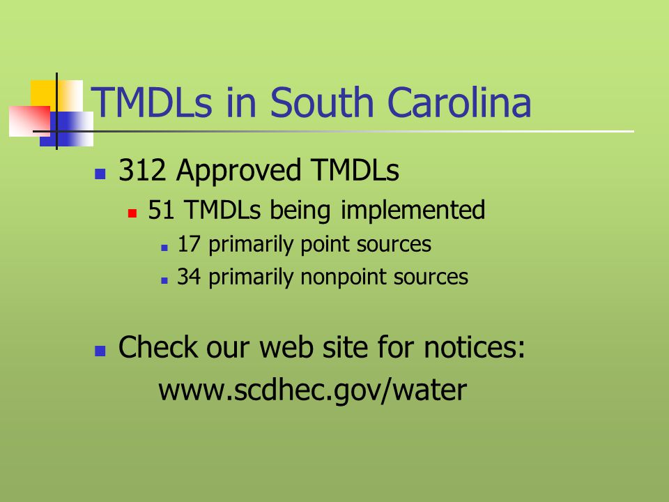 TMDLs in South Carolina 312 Approved TMDLs 51 TMDLs being implemented 17 primarily point sources 34 primarily nonpoint sources Check our web site for