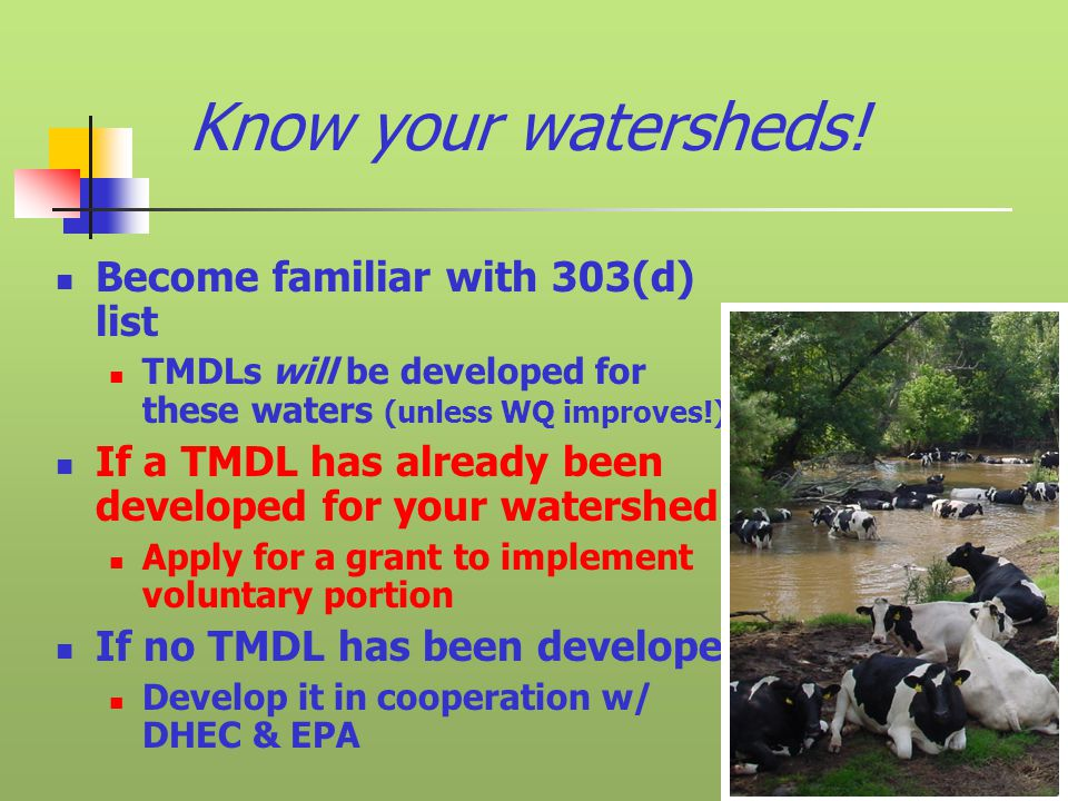 Know your watersheds! Become familiar with 303(d) list TMDLs will be developed for these waters (unless WQ improves!) If a TMDL has already been devel