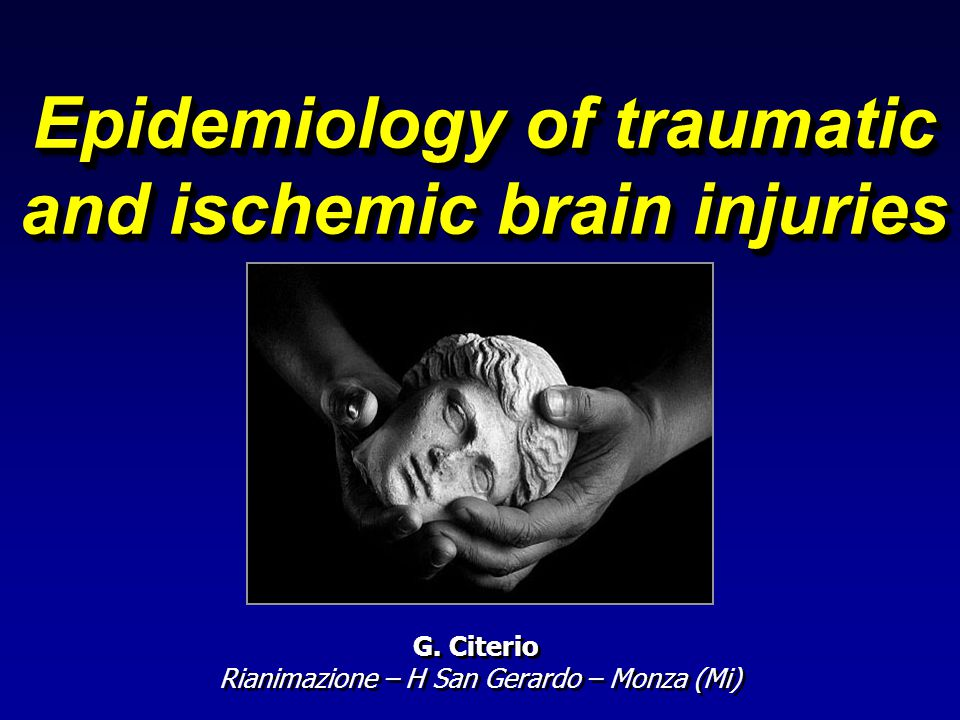 Epidemiology of traumatic and ischemic brain injuries G.