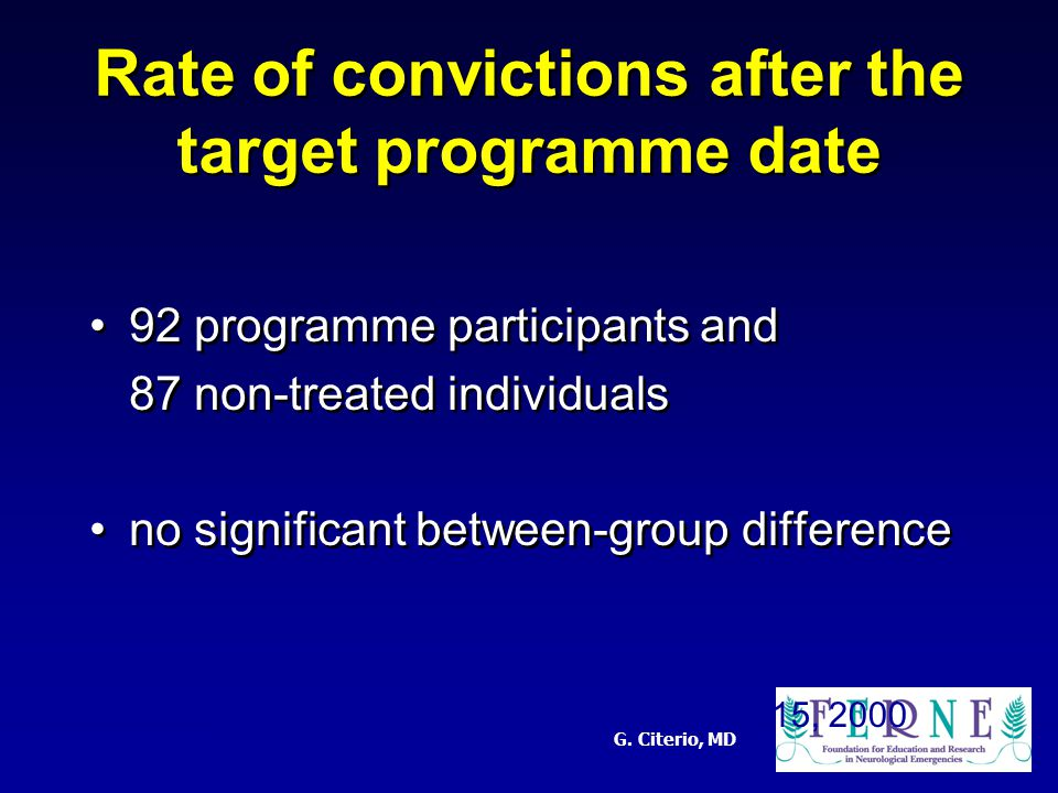 G. Citerio, MD Rate of convictions after the target programme date 92 programme participants and 87 non-treated individuals no significant between-gro