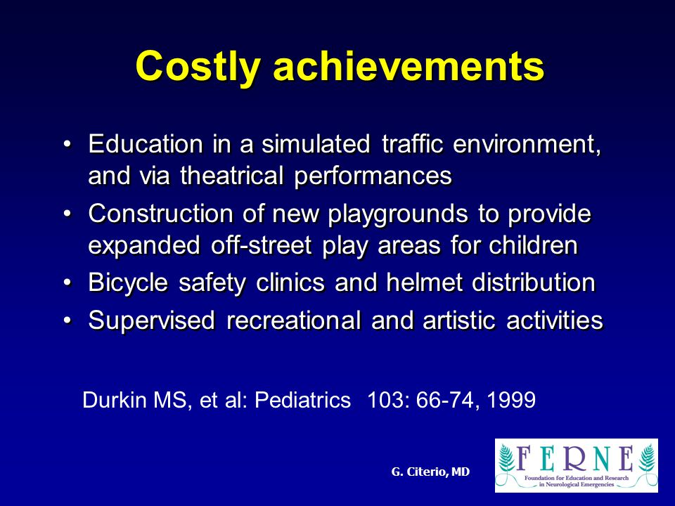 G. Citerio, MD Costly achievements Education in a simulated traffic environment, and via theatrical performances Construction of new playgrounds to pr
