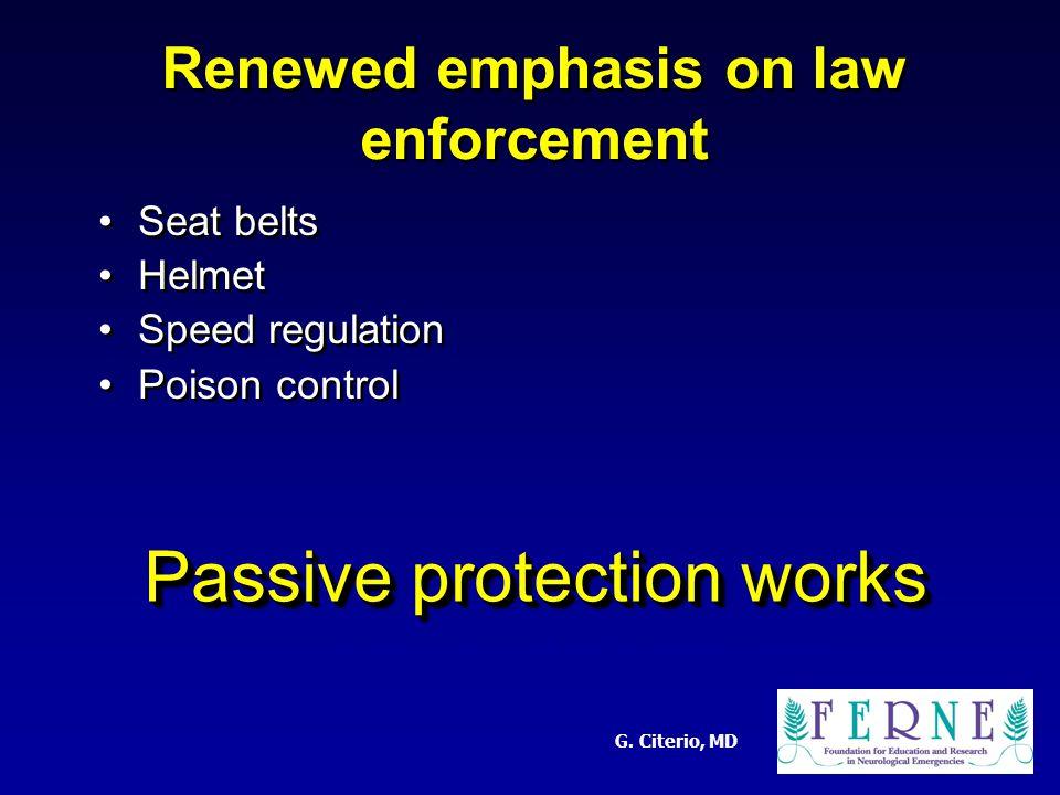G. Citerio, MD Renewed emphasis on law enforcement Seat belts Helmet Speed regulation Poison control Seat belts Helmet Speed regulation Poison control