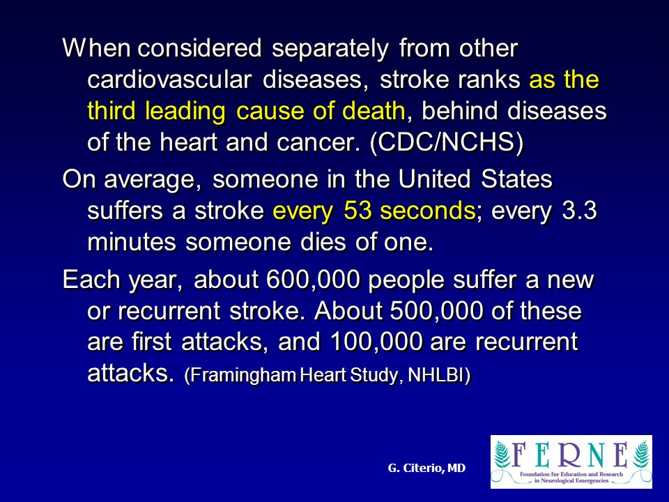 G. Citerio, MD When considered separately from other cardiovascular diseases, stroke ranks as the third leading cause of death, behind diseases of the