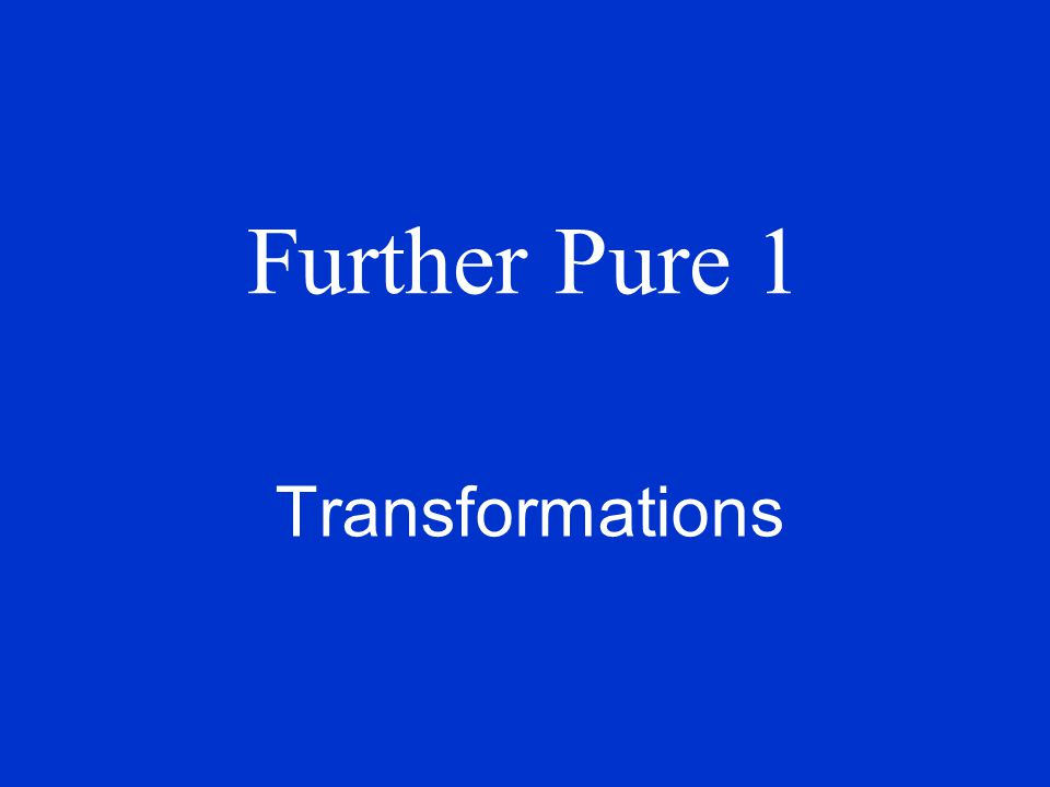 Further Pure 1 Transformations