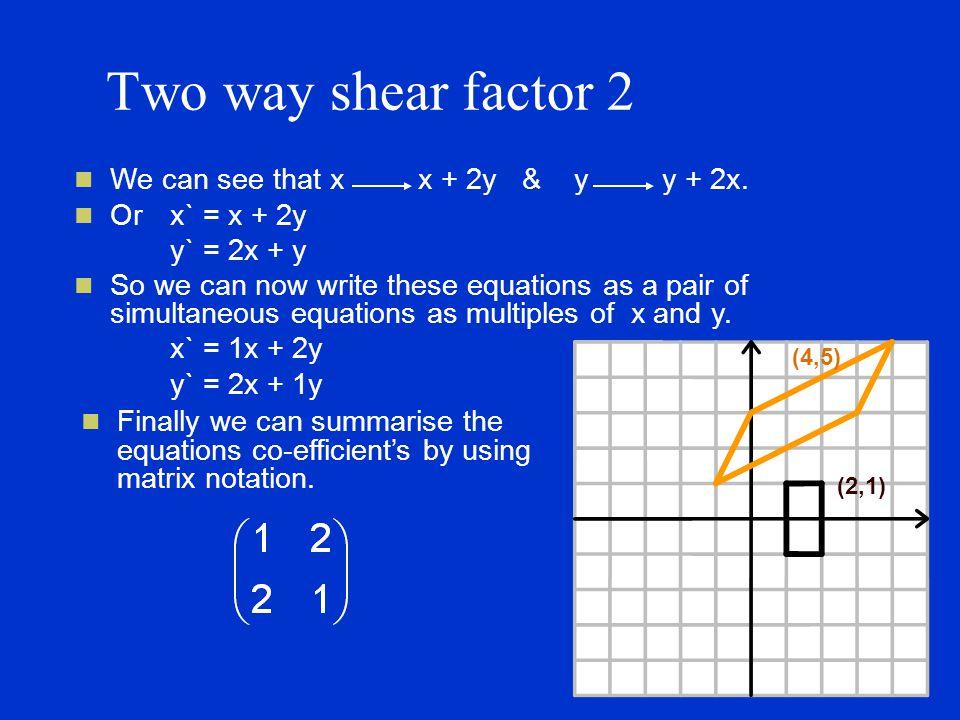 Two way shear factor 2 We can see that x x + 2y & y y + 2x.
