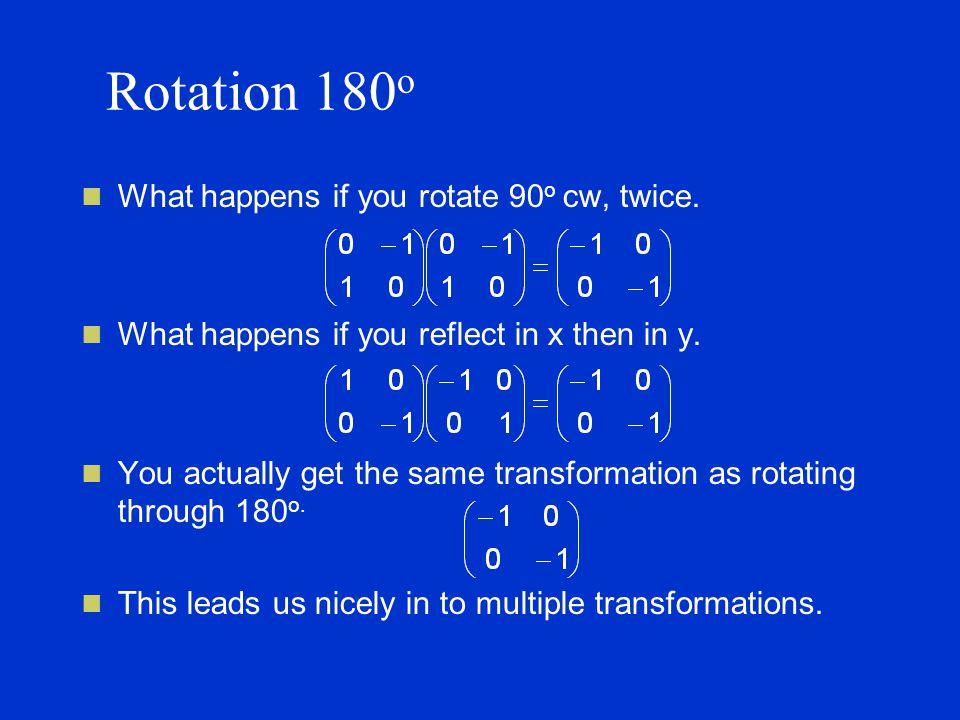 Rotation 180 o What happens if you rotate 90 o cw, twice.