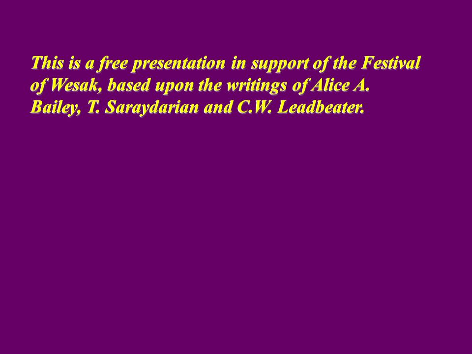 This is a free presentation in support of the Festival of Wesak, based upon the writings of Alice A.