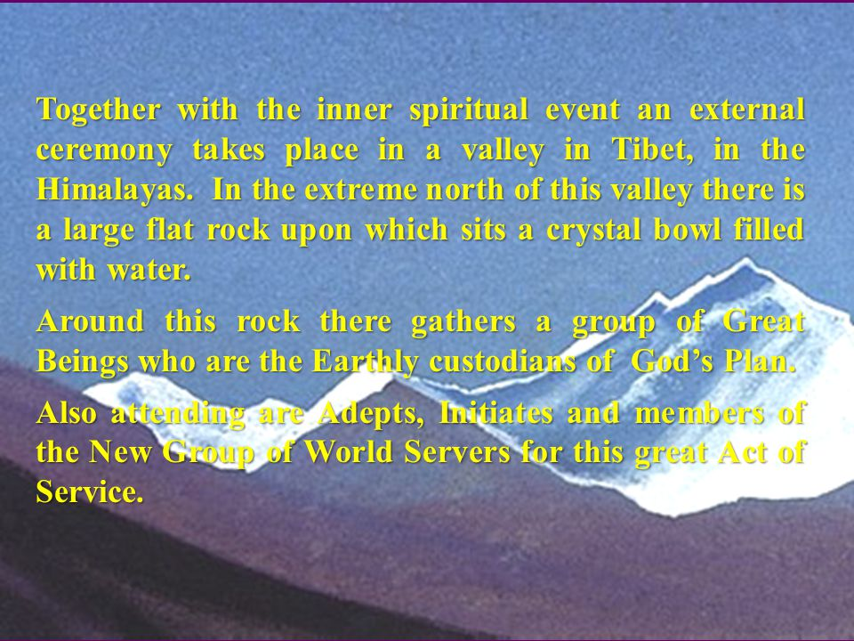 Together with the inner spiritual event an external ceremony takes place in a valley in Tibet, in the Himalayas.