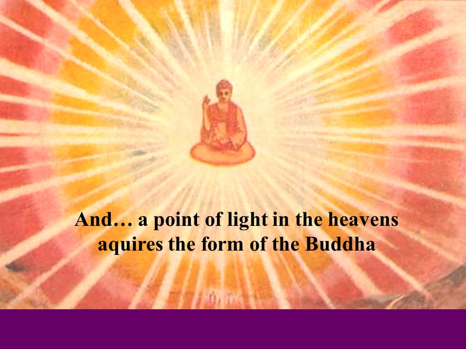 And… a point of light in the heavens aquires the form of the Buddha