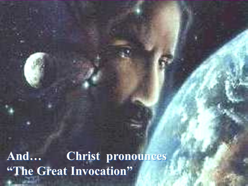 And… Christ pronounces The Great Invocation And… Christ pronounces The Great Invocation