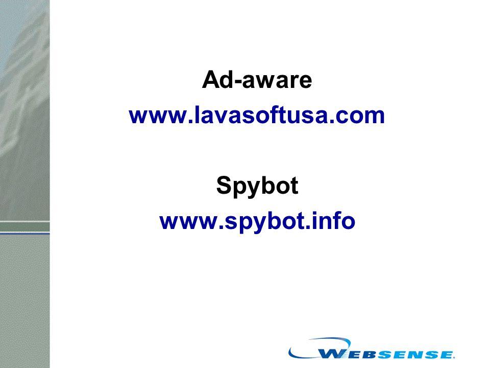Ad-aware www.lavasoftusa.com Spybot www.spybot.info