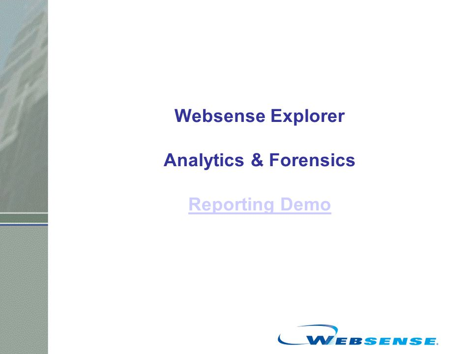 Websense Explorer Analytics & Forensics Reporting Demo Reporting Demo