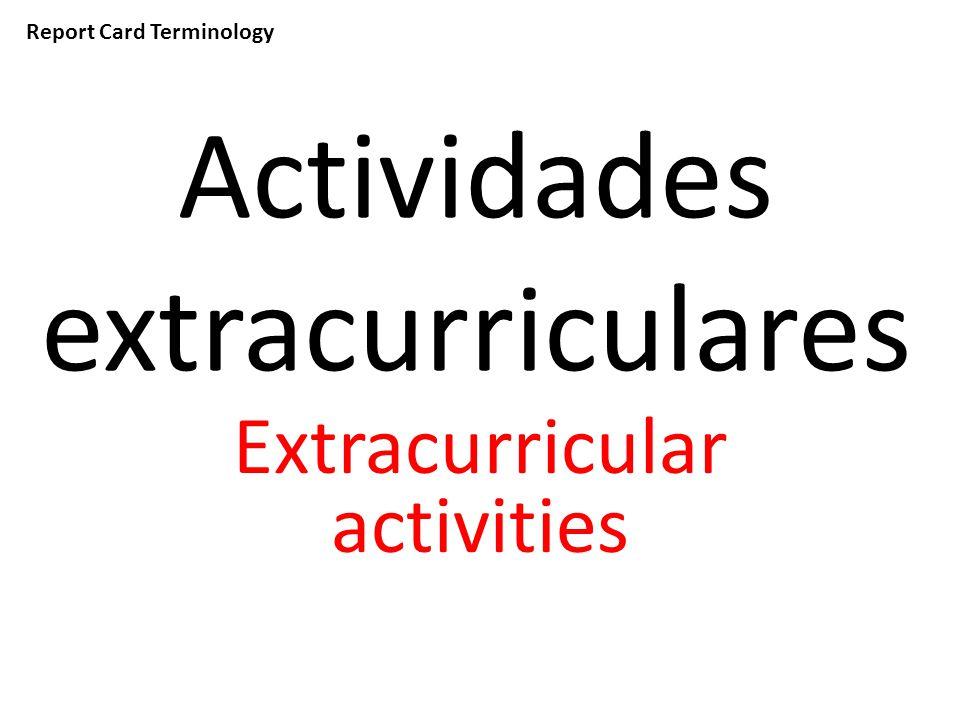 Report Card Terminology Actividades extracurriculares Extracurricular activities