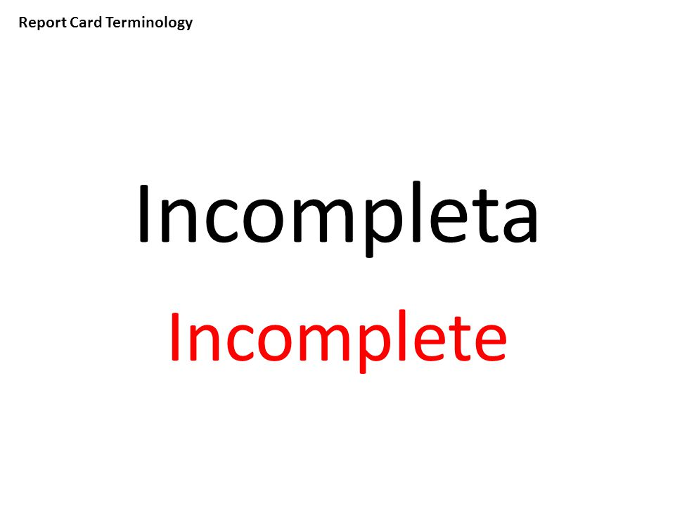 Report Card Terminology Incompleta Incomplete