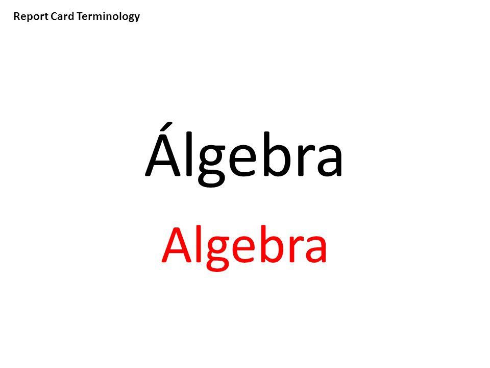 Report Card Terminology Álgebra Algebra