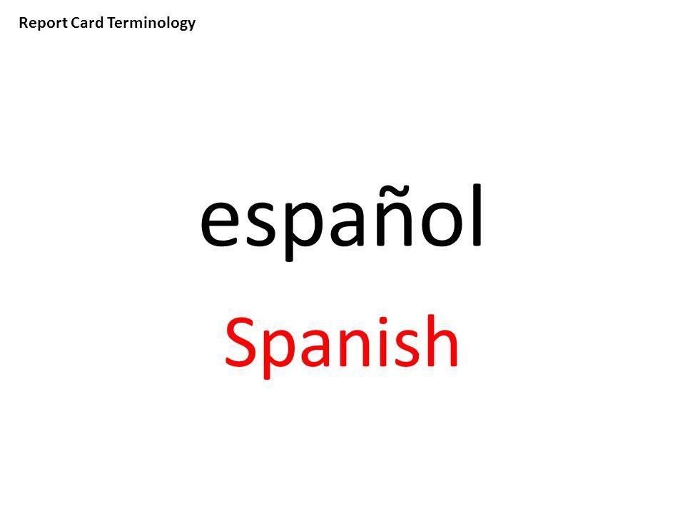 Report Card Terminology español Spanish
