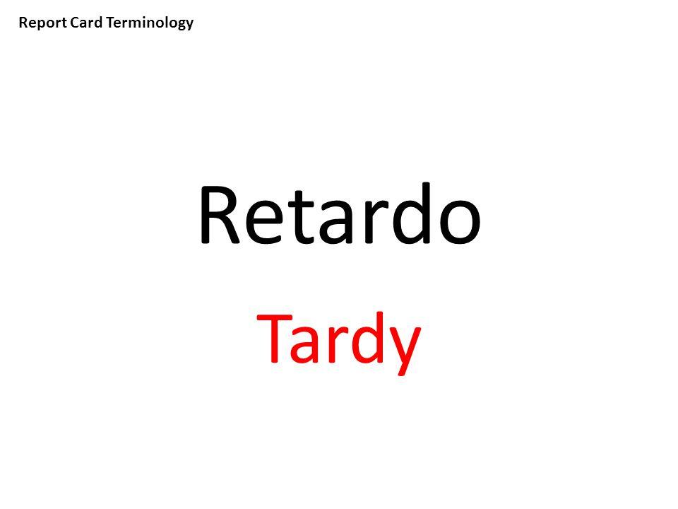 Report Card Terminology Retardo Tardy