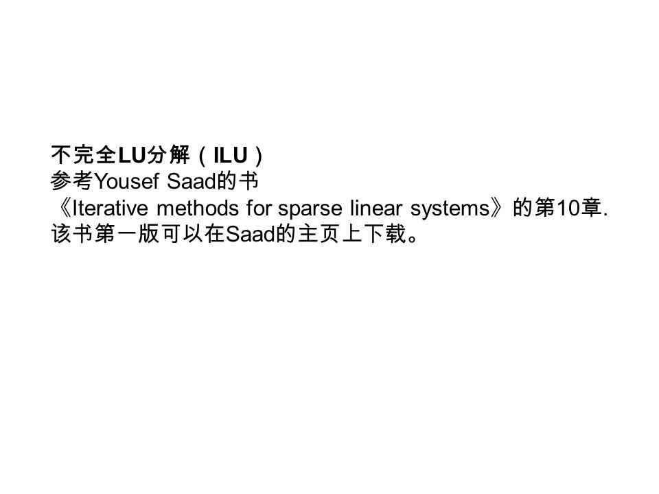 不完全 LU 分解( ILU ) 参考 Yousef Saad 的书 《 Iterative methods for sparse linear systems 》的第 10 章.