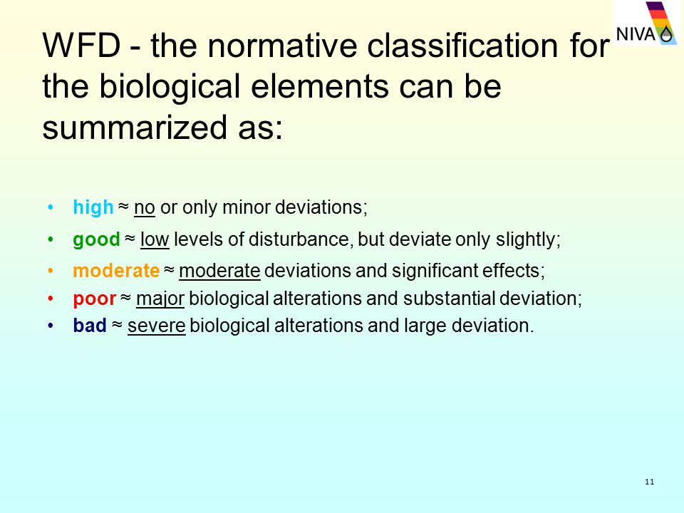11 WFD - the normative classification for the biological elements can be summarized as: high ≈ no or only minor deviations; good ≈ low levels of distu