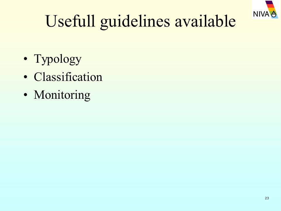 23 Usefull guidelines available Typology Classification Monitoring