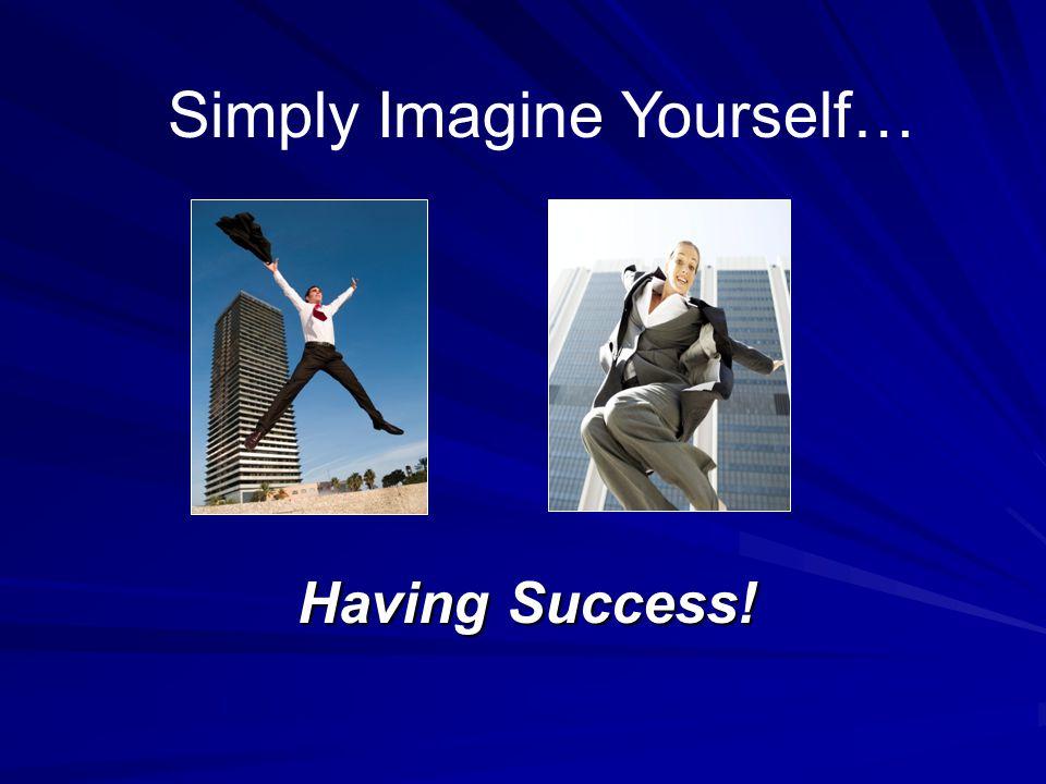 Having Success! Simply Imagine Yourself…