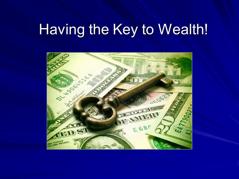 Having the Key to Wealth! Having the Key to Wealth!