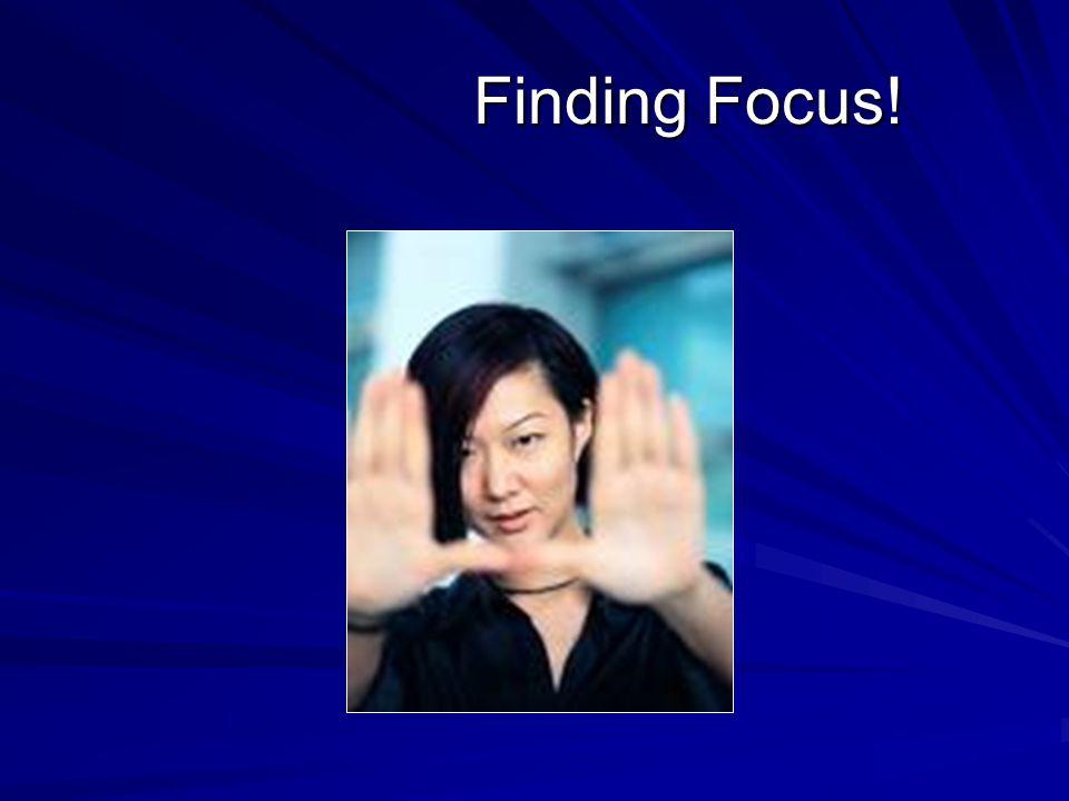 Finding Focus! Finding Focus!