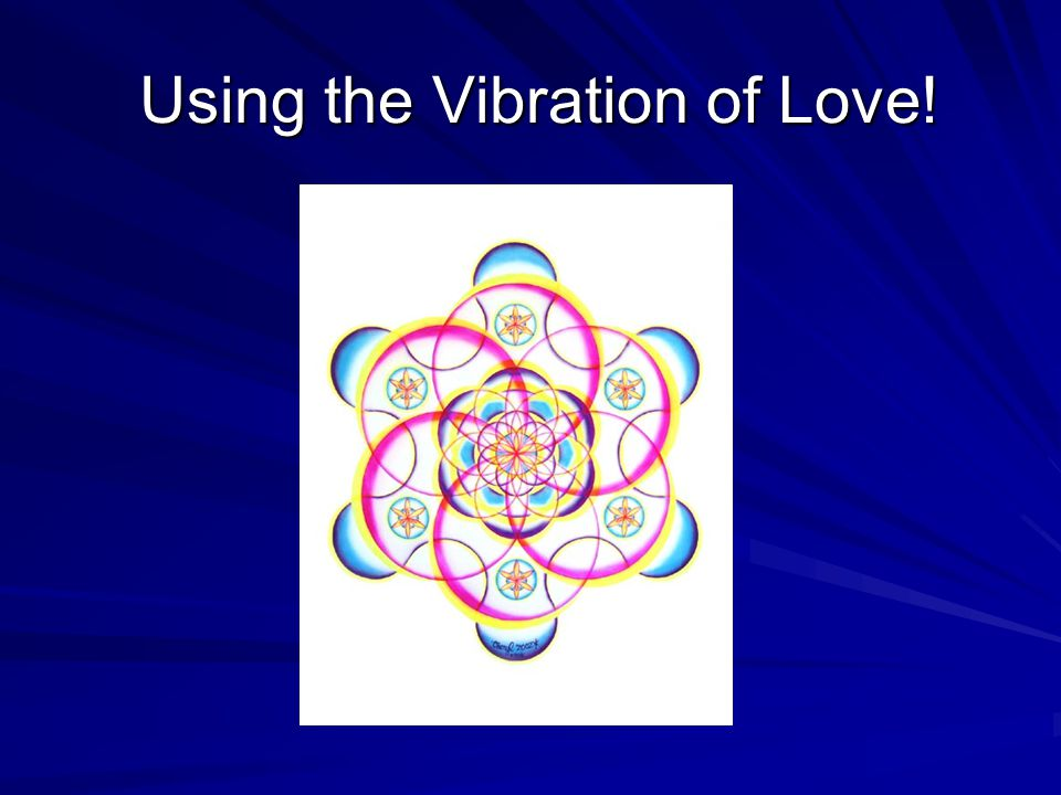 Using the Vibration of Love! Using the Vibration of Love!