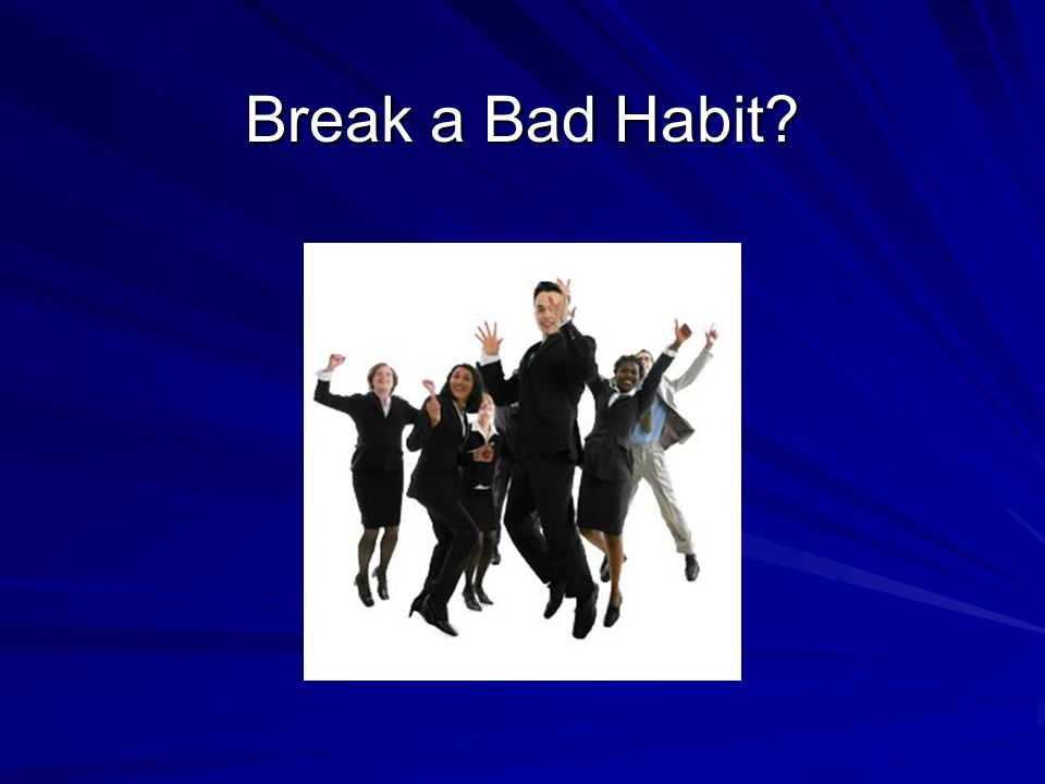 Break a Bad Habit