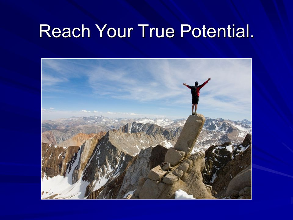 Reach Your True Potential.