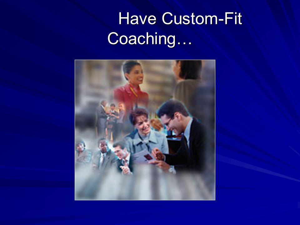 Have Custom-Fit Coaching… Have Custom-Fit Coaching…