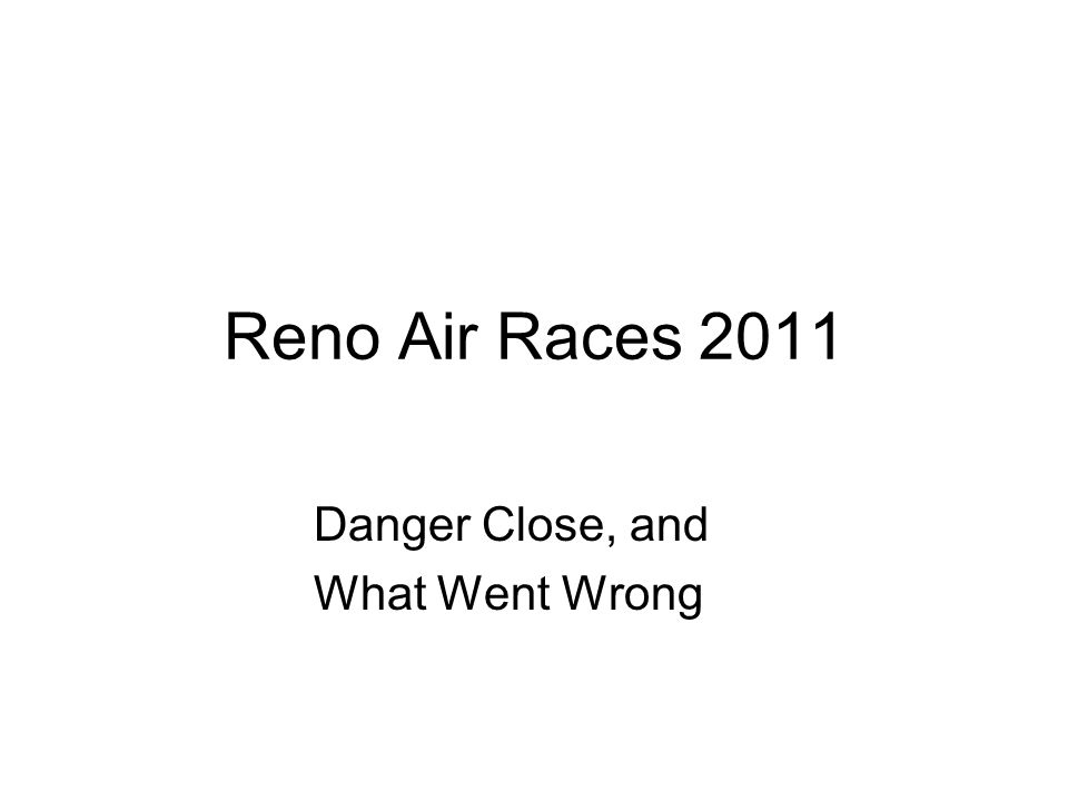 Reno Air Races 2011 Danger Close, and What Went Wrong