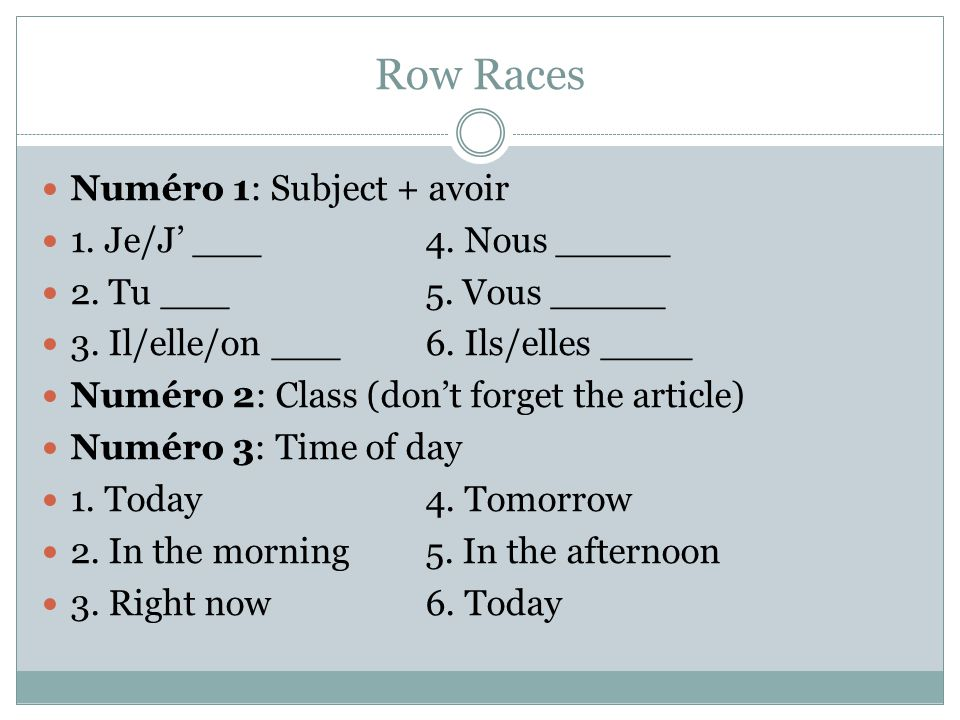Row Races Numéro 1: Subject + avoir 1. Je/J' ___4.