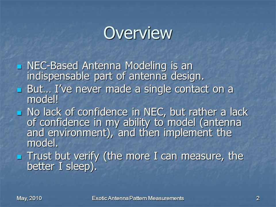 May, 2010Exotic Antenna Pattern Measurements2 Overview NEC-Based Antenna Modeling is an indispensable part of antenna design. NEC-Based Antenna Modeli