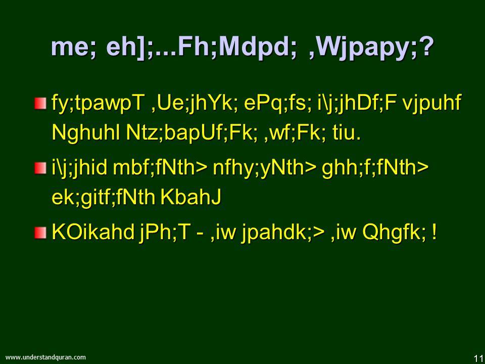 11 www.understandquran.com me; eh];...Fh;Mdpd;,Wjpapy;.