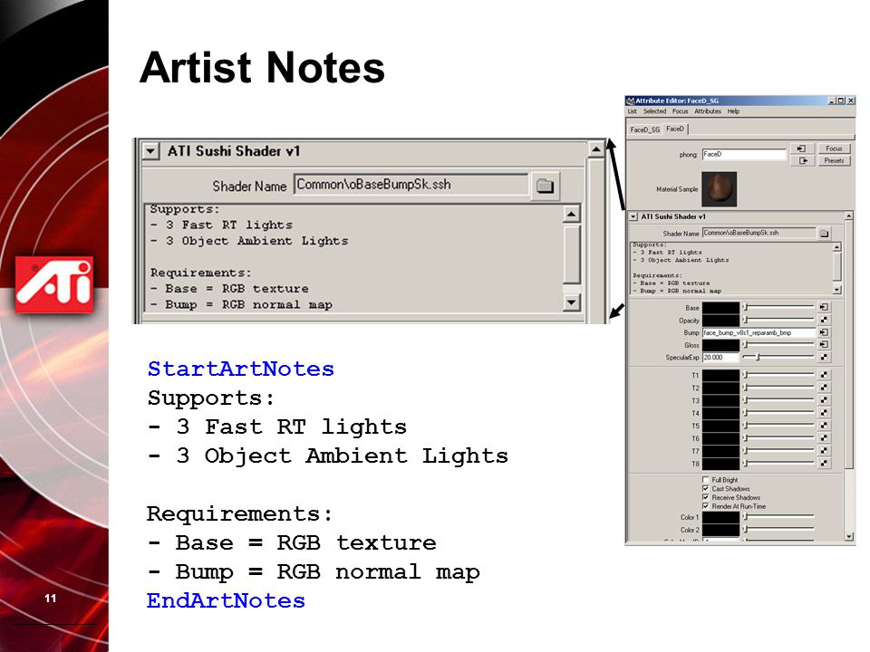 11 Artist Notes StartArtNotes Supports: - 3 Fast RT lights - 3 Object Ambient Lights Requirements: - Base = RGB texture - Bump = RGB normal map EndArtNotes