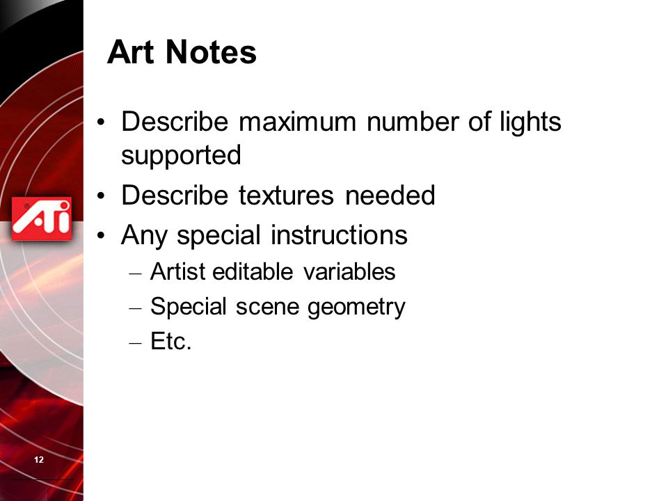 12 Describe maximum number of lights supported Describe textures needed Any special instructions – Artist editable variables – Special scene geometry