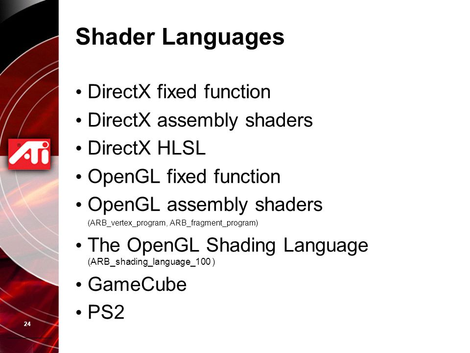 24 Shader Languages DirectX fixed function DirectX assembly shaders DirectX HLSL OpenGL fixed function OpenGL assembly shaders (ARB_vertex_program, AR