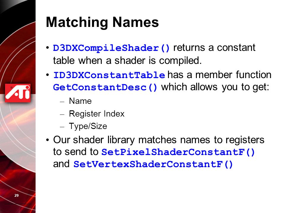29 Matching Names D3DXCompileShader() returns a constant table when a shader is compiled.