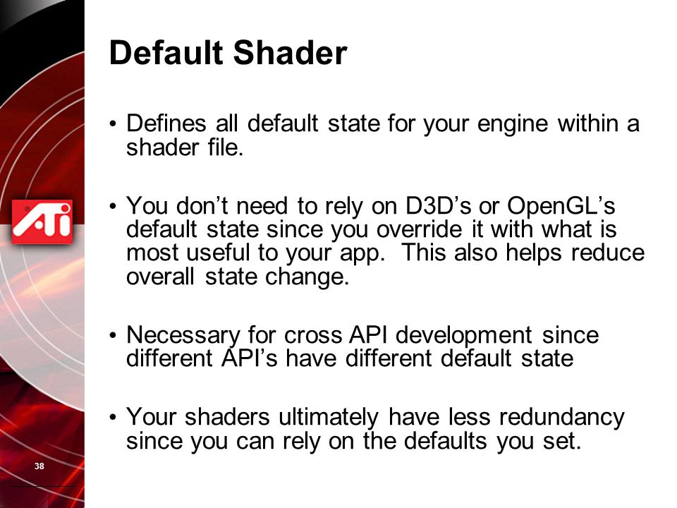 38 Default Shader Defines all default state for your engine within a shader file.