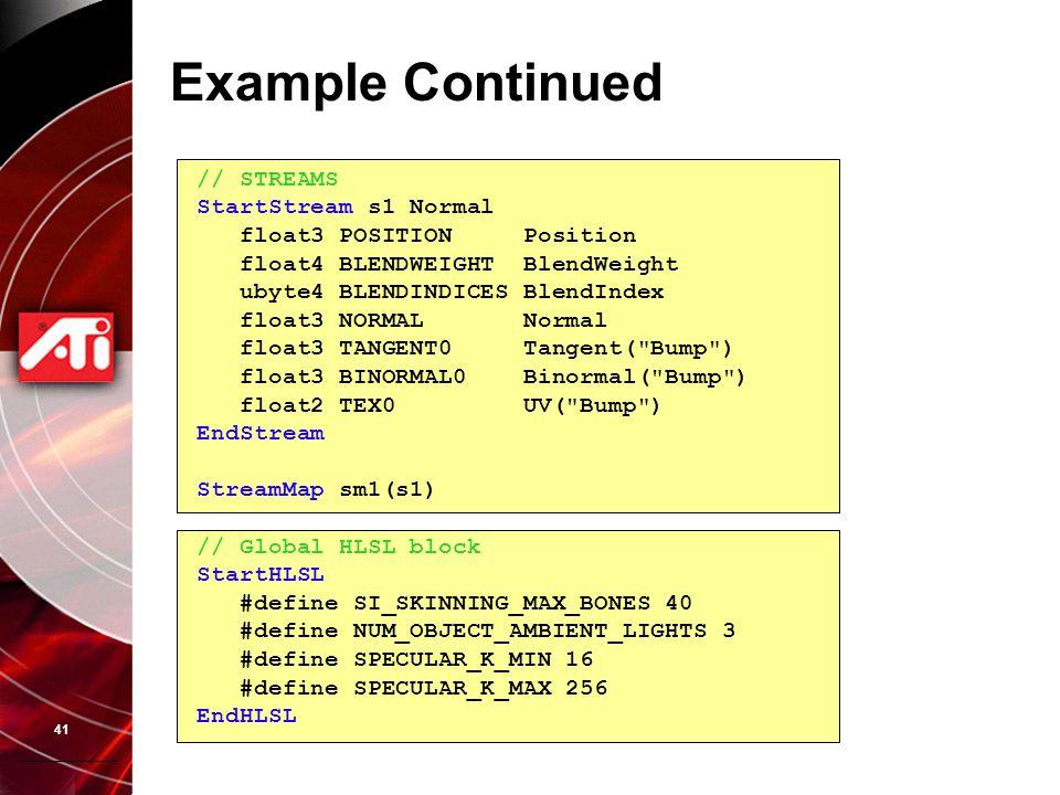 41 Example Continued // STREAMS StartStream s1 Normal float3 POSITION Position float4 BLENDWEIGHT BlendWeight ubyte4 BLENDINDICES BlendIndex float3 NO
