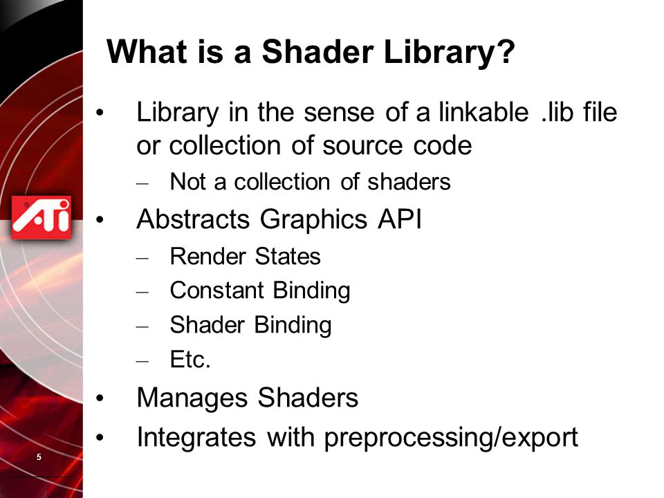 5 What is a Shader Library? Library in the sense of a linkable.lib file or collection of source code – Not a collection of shaders Abstracts Graphics