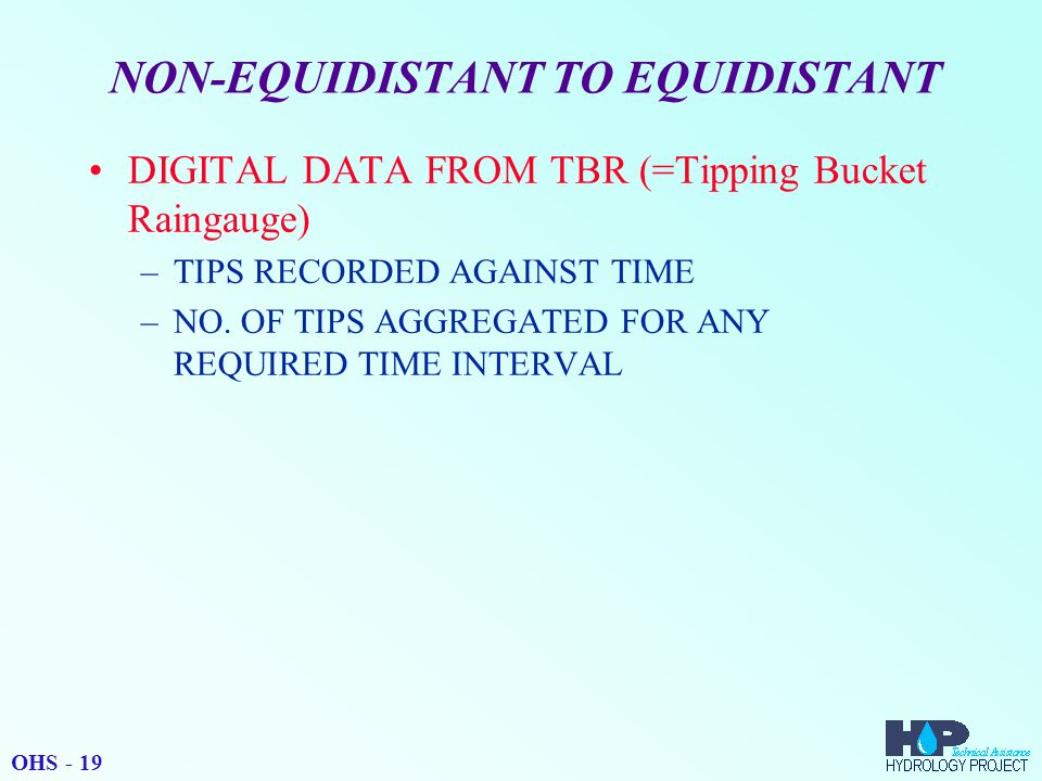 NON-EQUIDISTANT TO EQUIDISTANT DIGITAL DATA FROM TBR (=Tipping Bucket Raingauge) –TIPS RECORDED AGAINST TIME –NO.