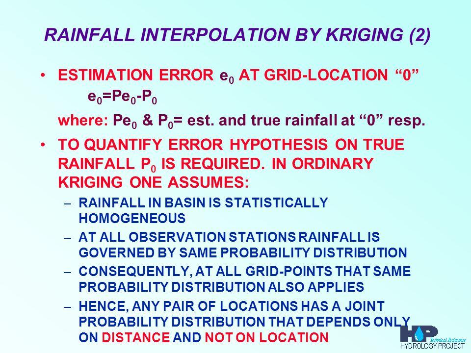"RAINFALL INTERPOLATION BY KRIGING (2) ESTIMATION ERROR e 0 AT GRID-LOCATION ""0"" e 0 =Pe 0 -P 0 where: Pe 0 & P 0 = est. and true rainfall at ""0"" resp."