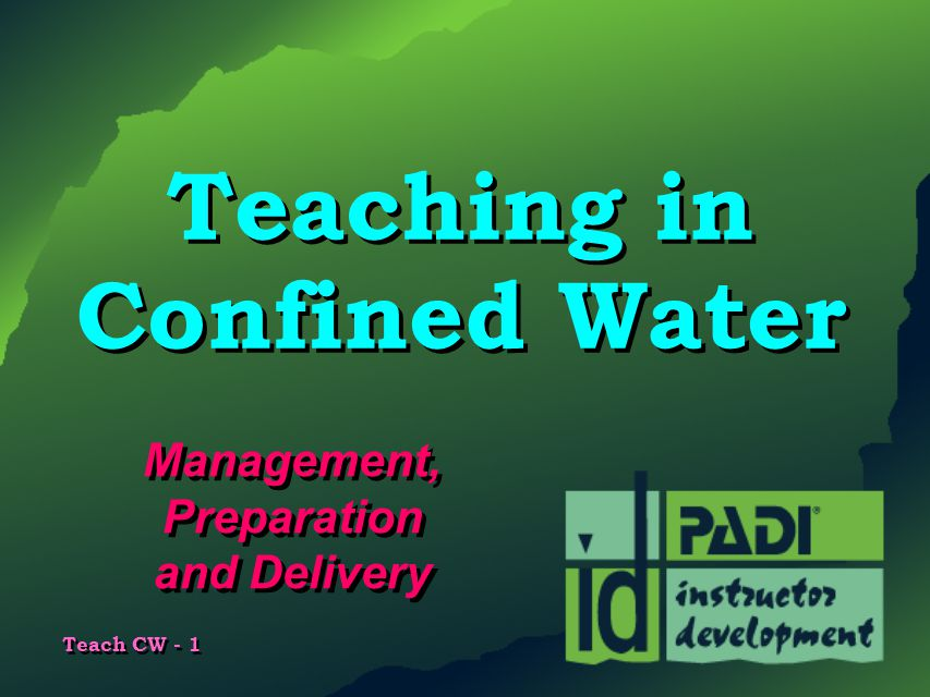 Teach CW - 1 Teaching in Confined Water Management, Preparation and Delivery