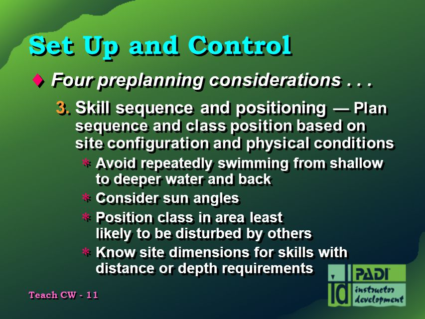 Teach CW - 11 Set Up and Control  Four preplanning considerations... 3.Skill sequence and positioning — Plan sequence and class position based on sit