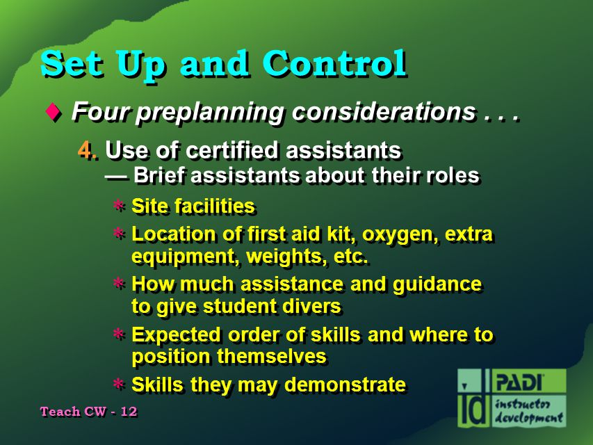 Teach CW - 12 Set Up and Control  Four preplanning considerations... 4.Use of certified assistants — Brief assistants about their roles  Site facili