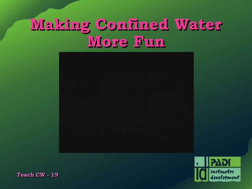 Teach CW - 19 Making Confined Water More Fun