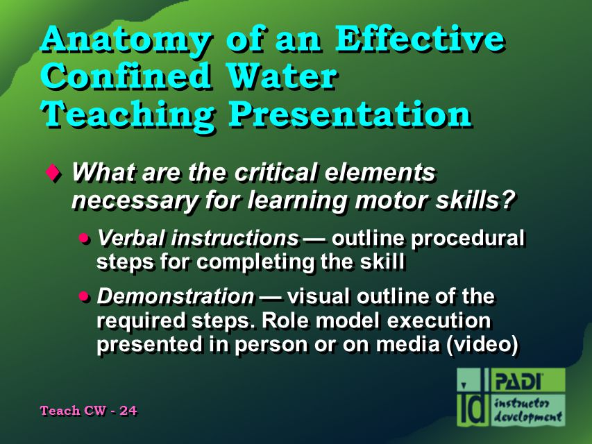 Teach CW - 24 Anatomy of an Effective Confined Water Teaching Presentation  What are the critical elements necessary for learning motor skills?  Ver
