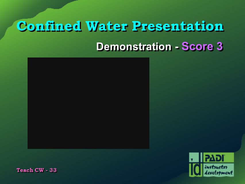 Teach CW - 33 Confined Water Presentation Demonstration - Score 3